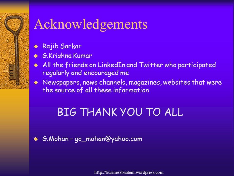 Acknowledgements BIG THANK YOU TO ALL Rajib Sarkar G.Krishna Kumar