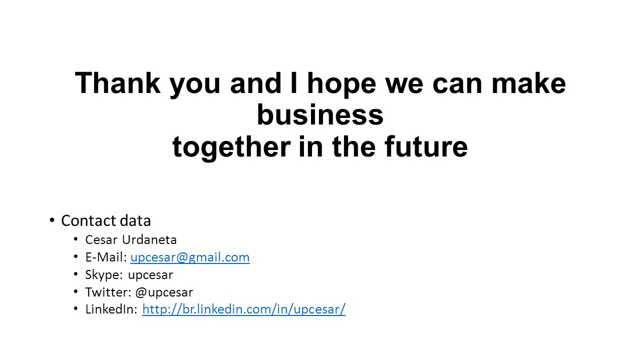 Thank you and I hope we can make business together in the future