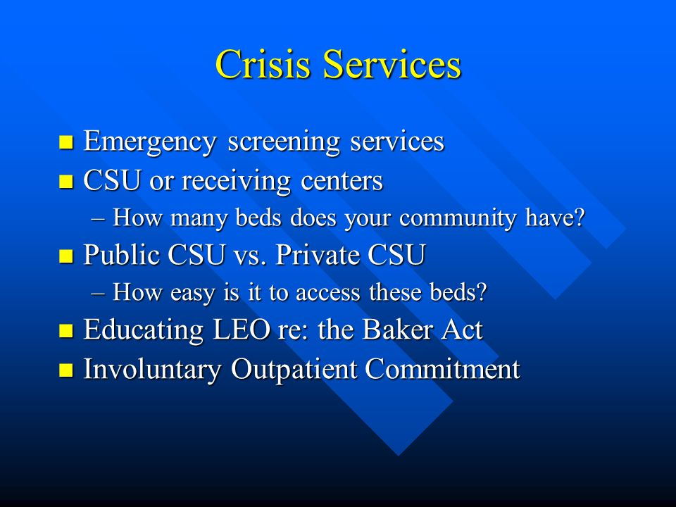 Crisis Services Emergency screening services CSU or receiving centers