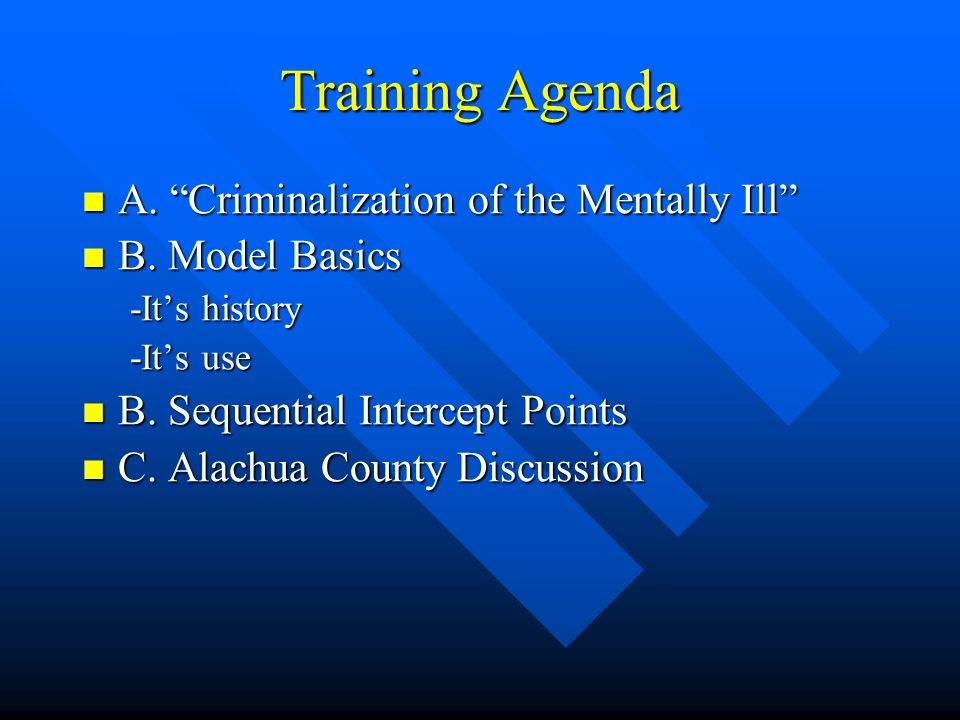 Training Agenda A. Criminalization of the Mentally Ill