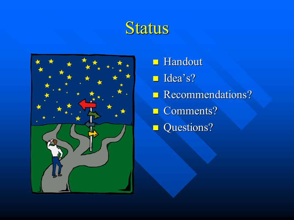 Status Handout Idea's Recommendations Comments Questions