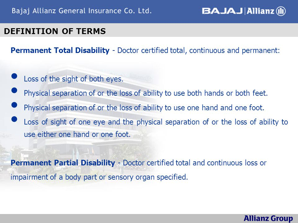 DEFINITION OF TERMS Permanent Total Disability - Doctor certified total, continuous and permanent: Loss of the sight of both eyes.