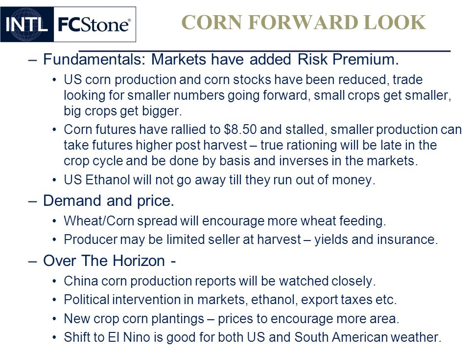 CORN FORWARD LOOK Fundamentals: Markets have added Risk Premium.