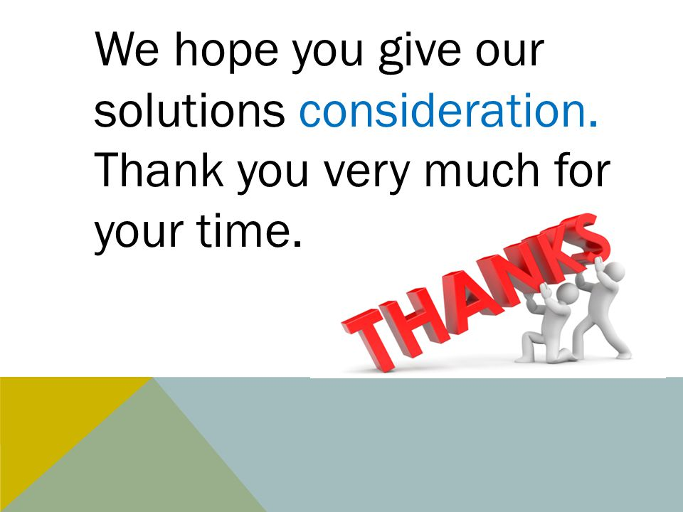 We hope you give our solutions consideration