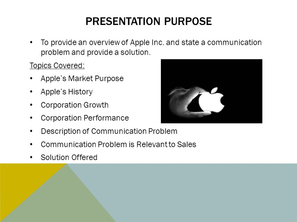 Presentation purpose To provide an overview of Apple Inc. and state a communication problem and provide a solution.