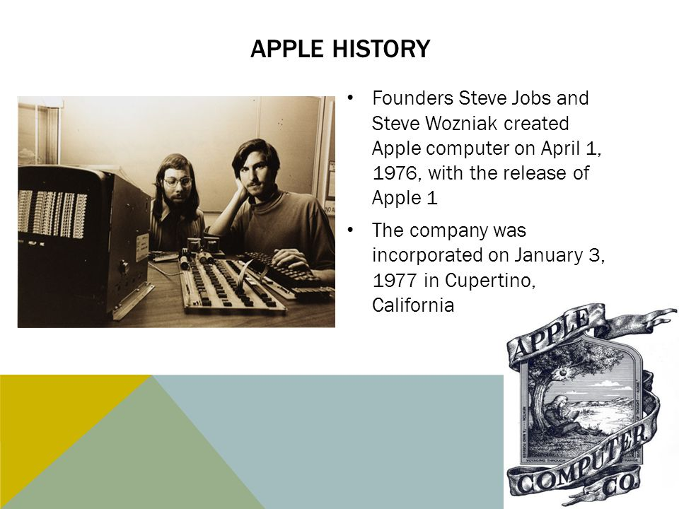 Apple history Founders Steve Jobs and Steve Wozniak created Apple computer on April 1, 1976, with the release of Apple 1.