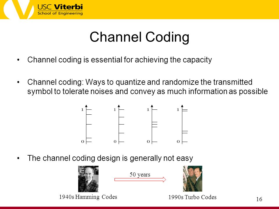Channel Coding Channel coding is essential for achieving the capacity