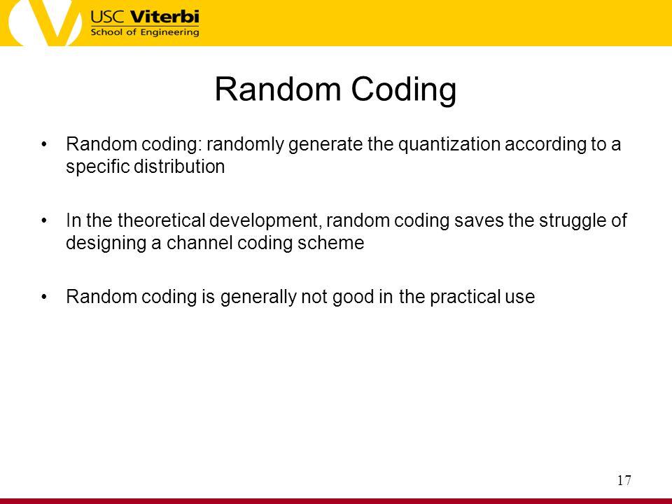 Random Coding Random coding: randomly generate the quantization according to a specific distribution.