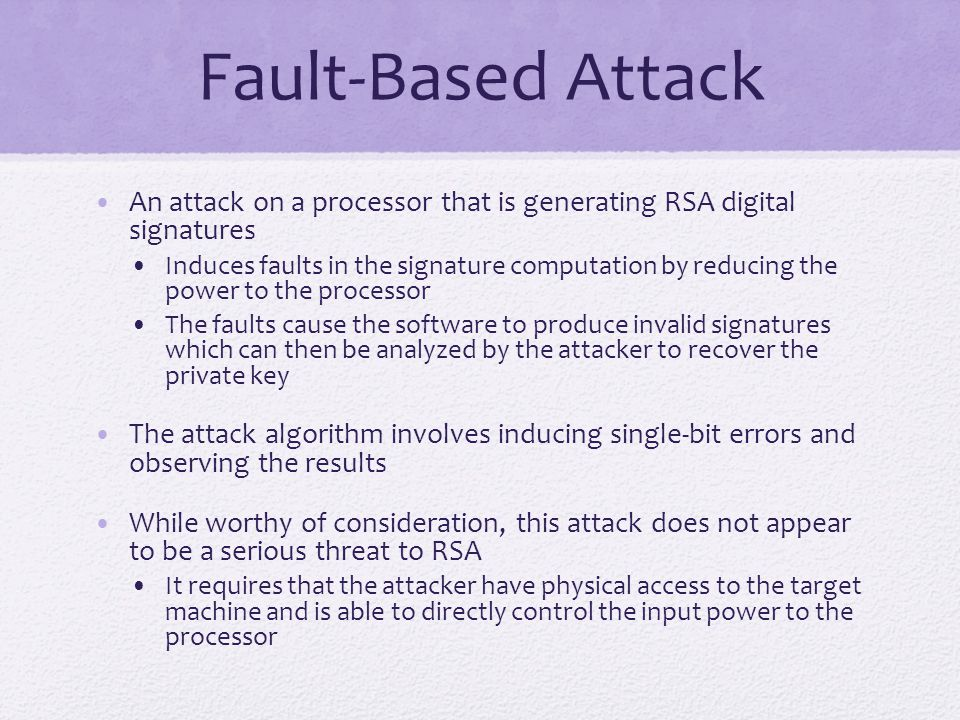 Fault-Based Attack An attack on a processor that is generating RSA digital signatures.