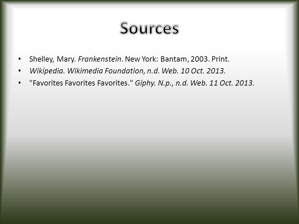 Sources Shelley, Mary. Frankenstein. New York: Bantam, 2003. Print.