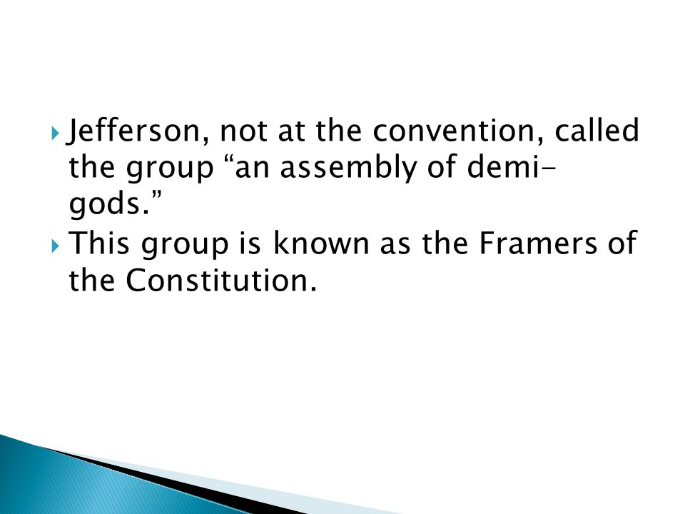 Jefferson, not at the convention, called the group an assembly of demi- gods.