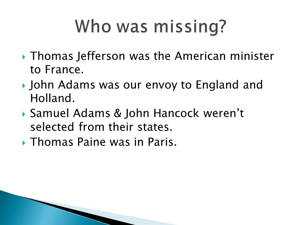 Who was missing Thomas Jefferson was the American minister to France.