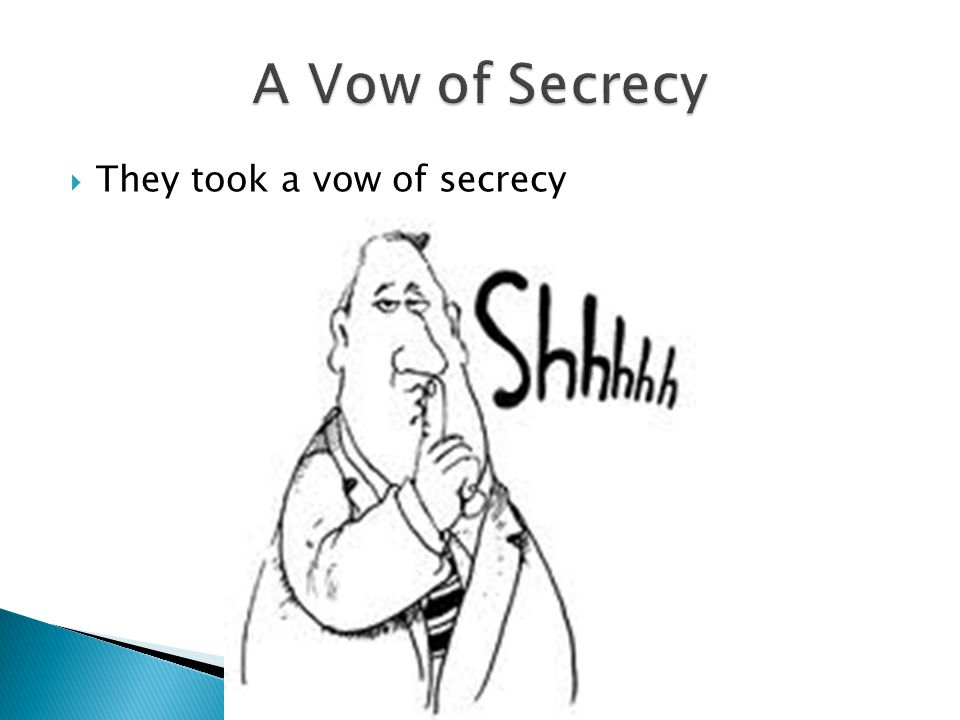 A Vow of Secrecy They took a vow of secrecy