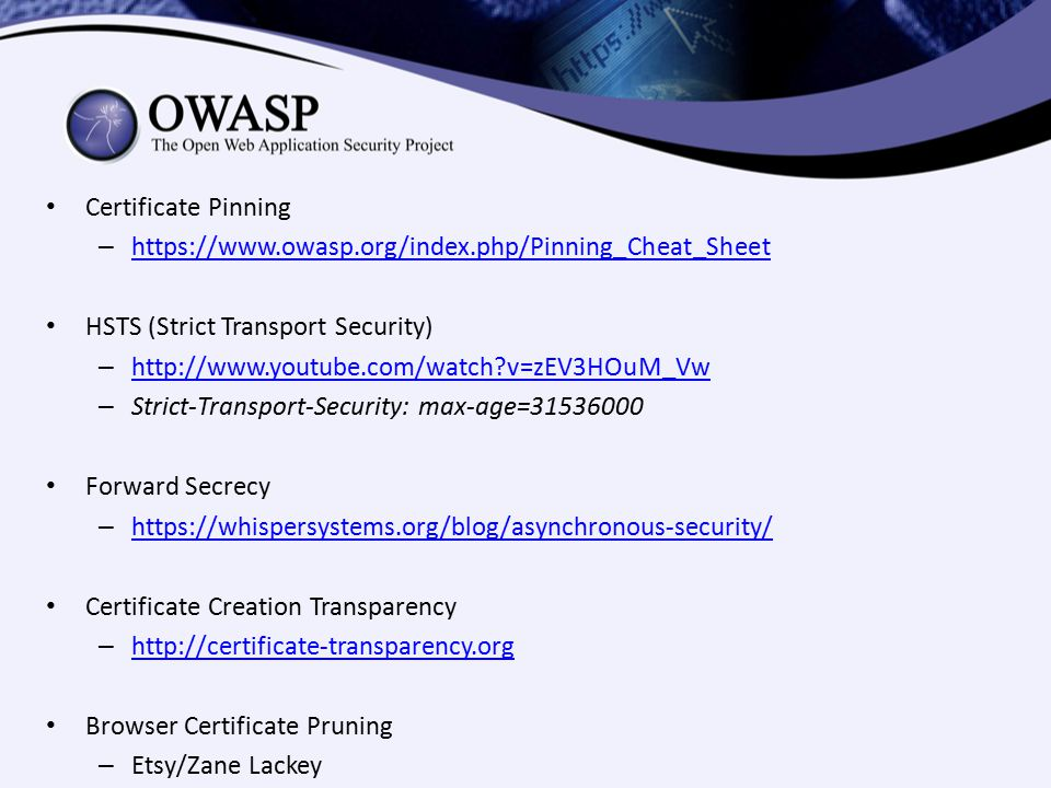 Certificate Pinning https://www.owasp.org/index.php/Pinning_Cheat_Sheet. HSTS (Strict Transport Security)