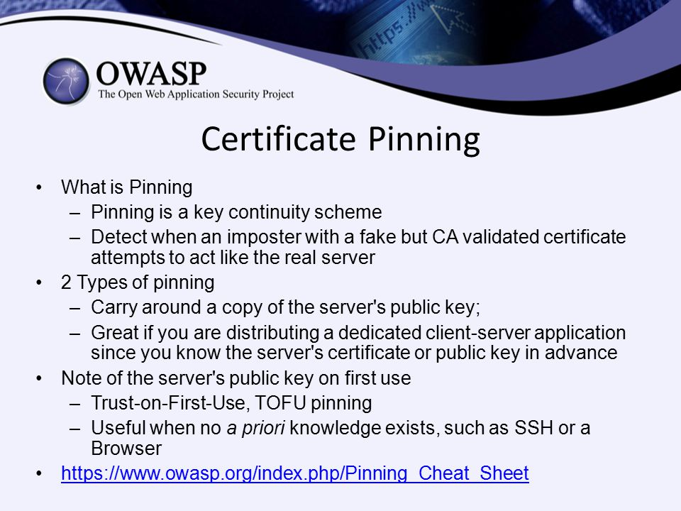 Certificate Pinning What is Pinning Pinning is a key continuity scheme