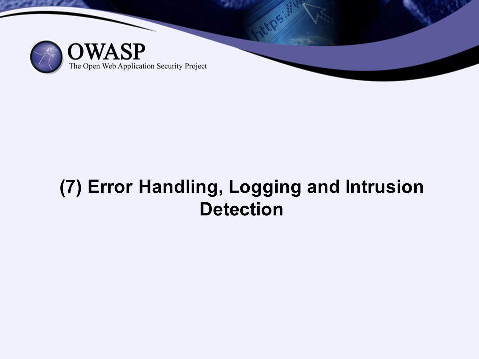 (7) Error Handling, Logging and Intrusion Detection