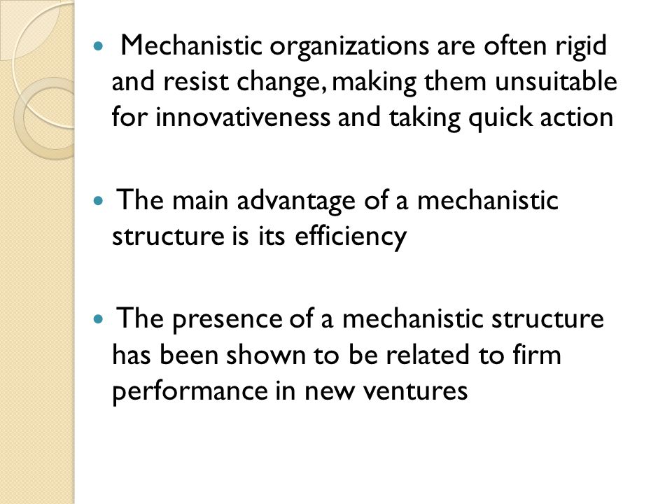 The main advantage of a mechanistic structure is its efficiency