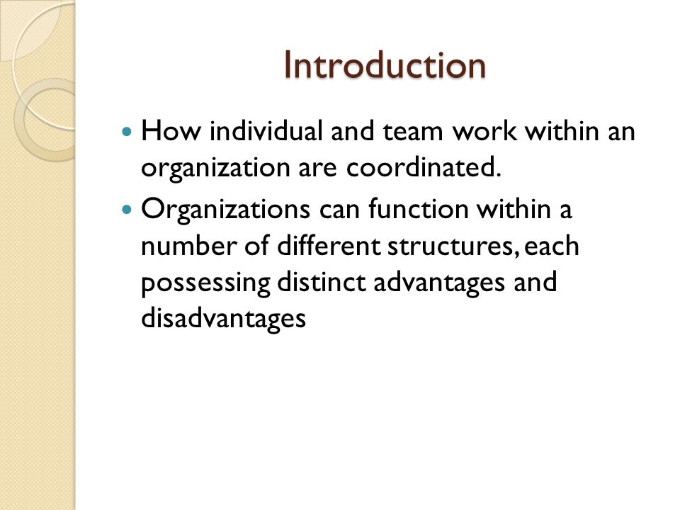Introduction How individual and team work within an organization are coordinated.