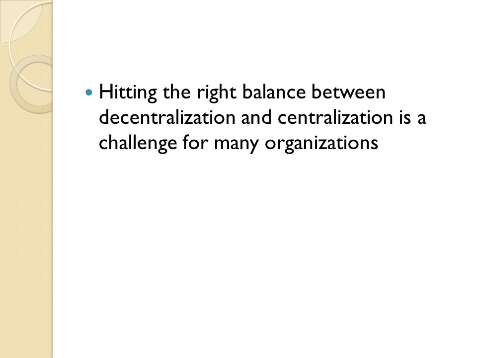 Hitting the right balance between decentralization and centralization is a challenge for many organizations
