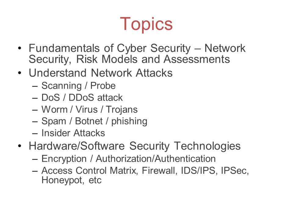 Topics Fundamentals of Cyber Security – Network Security, Risk Models and Assessments. Understand Network Attacks.