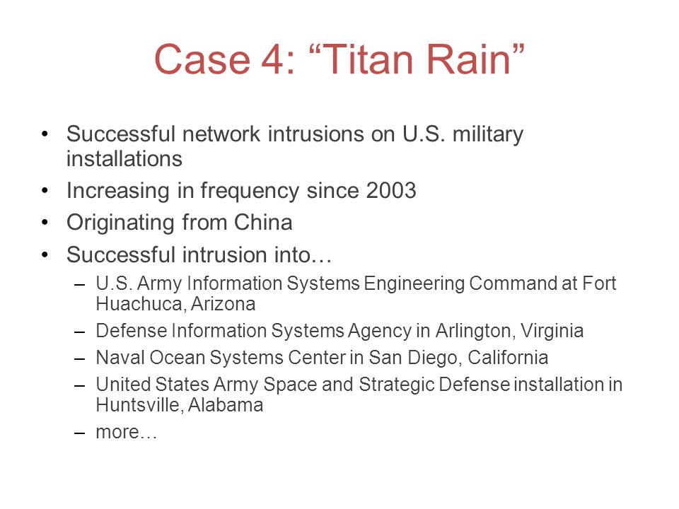 Case 4: Titan Rain Successful network intrusions on U.S. military installations. Increasing in frequency since 2003.
