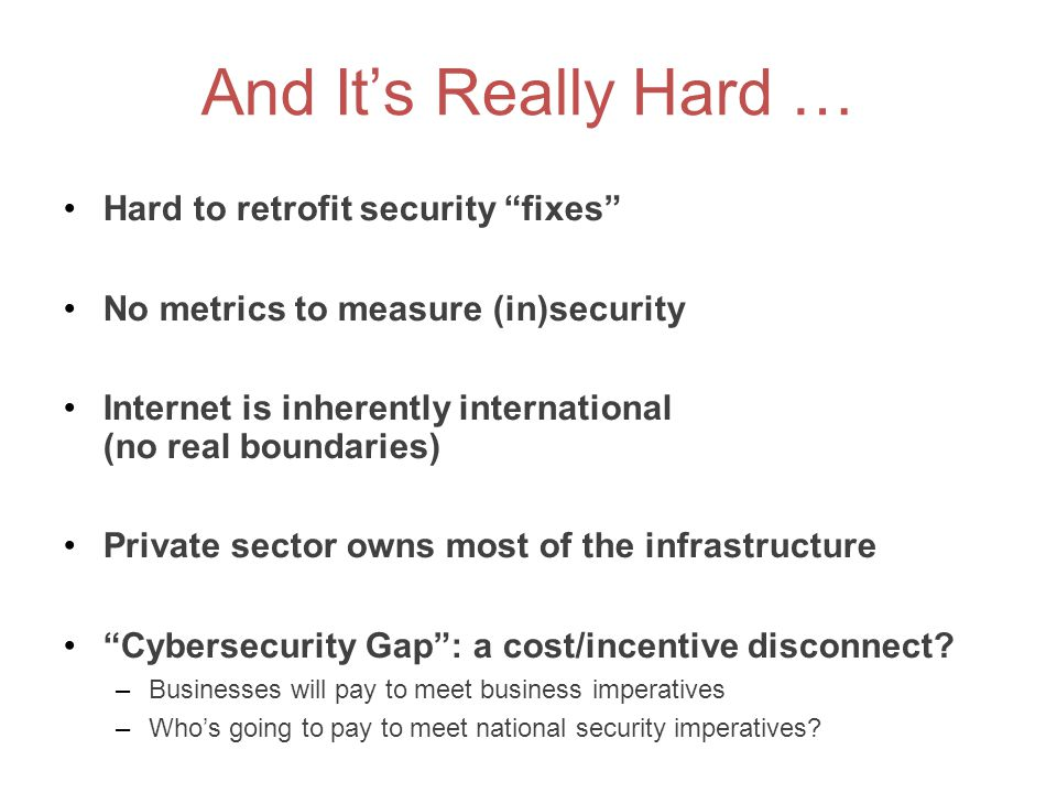 And It's Really Hard … Hard to retrofit security fixes
