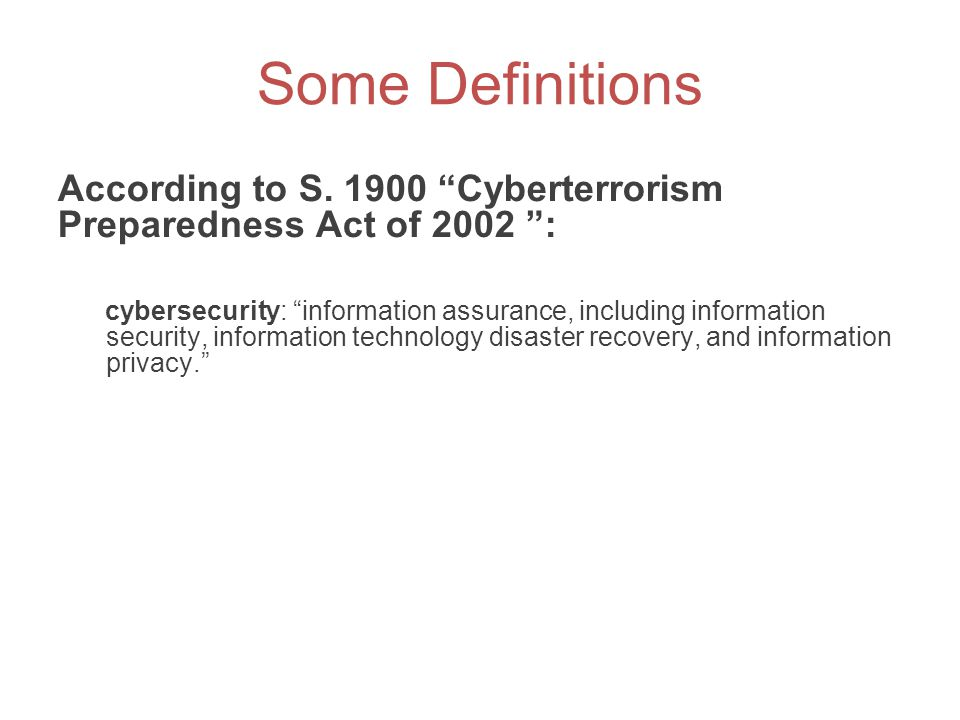 Some Definitions According to S. 1900 Cyberterrorism Preparedness Act of 2002 :