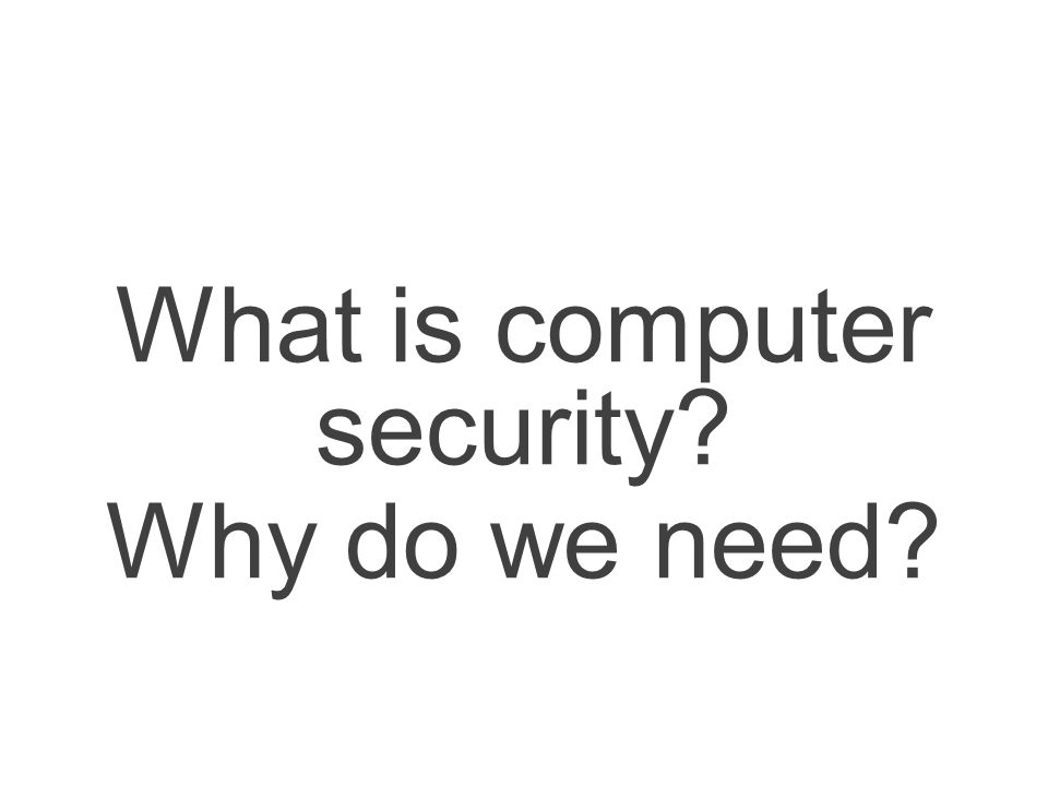 What is computer security Why do we need