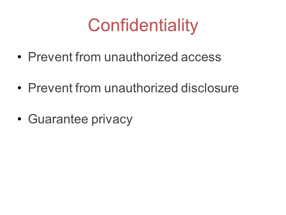 Confidentiality Prevent from unauthorized access