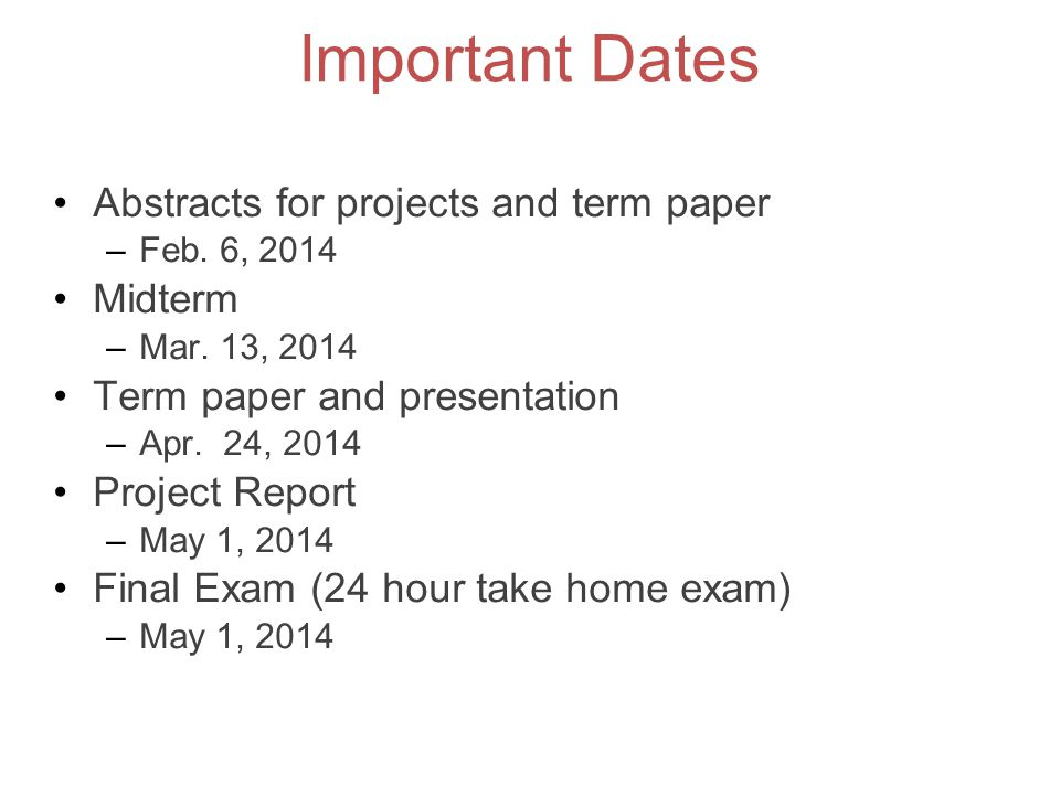 Important Dates Abstracts for projects and term paper Midterm