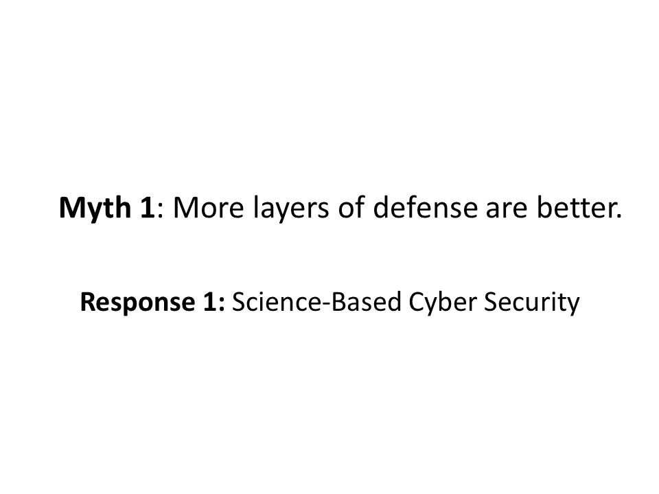 Myth 1: More layers of defense are better.