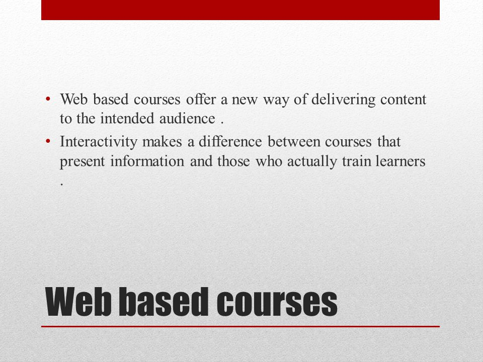 Web based courses offer a new way of delivering content to the intended audience .