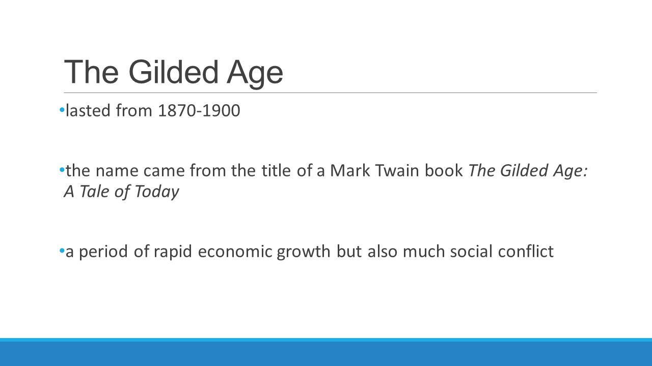 The Gilded Age lasted from 1870-1900