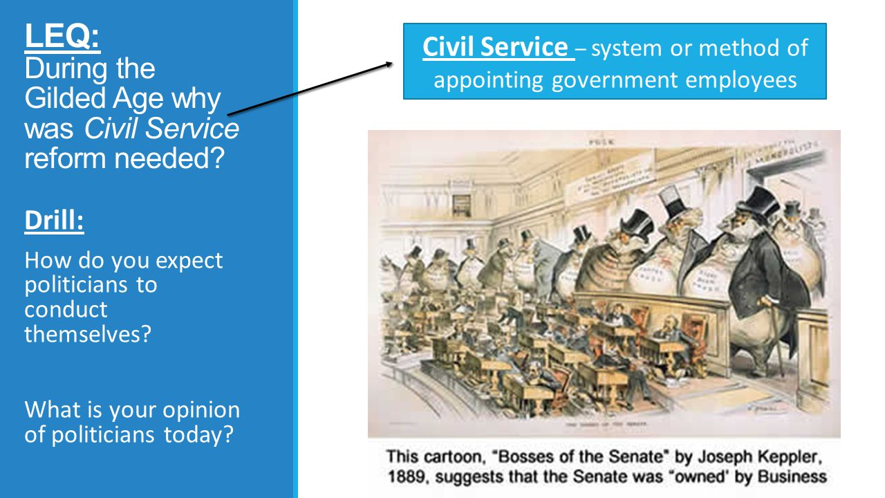 LEQ: During the Gilded Age why was Civil Service reform needed