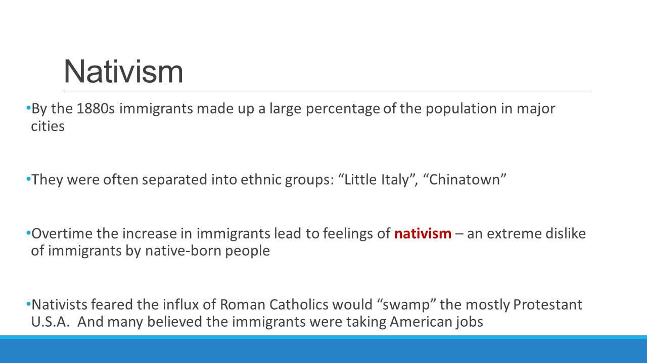 Nativism By the 1880s immigrants made up a large percentage of the population in major cities.