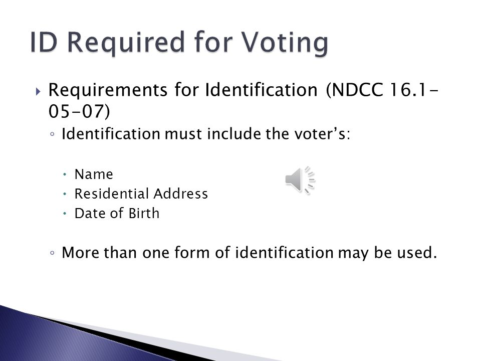 ID Required for Voting Requirements for Identification (NDCC 16.1- 05-07) Identification must include the voter's: