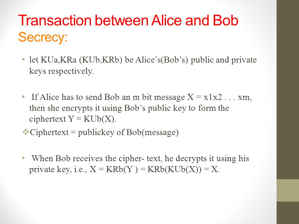 Transaction between Alice and Bob Secrecy: