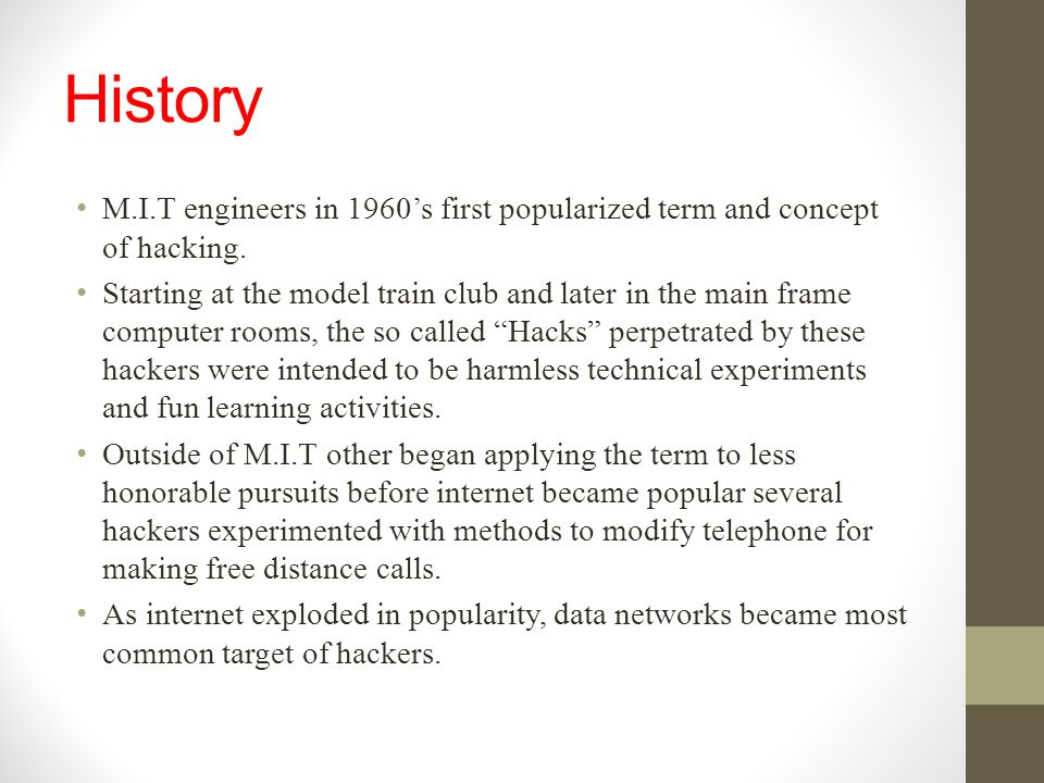 History M.I.T engineers in 1960's first popularized term and concept of hacking.