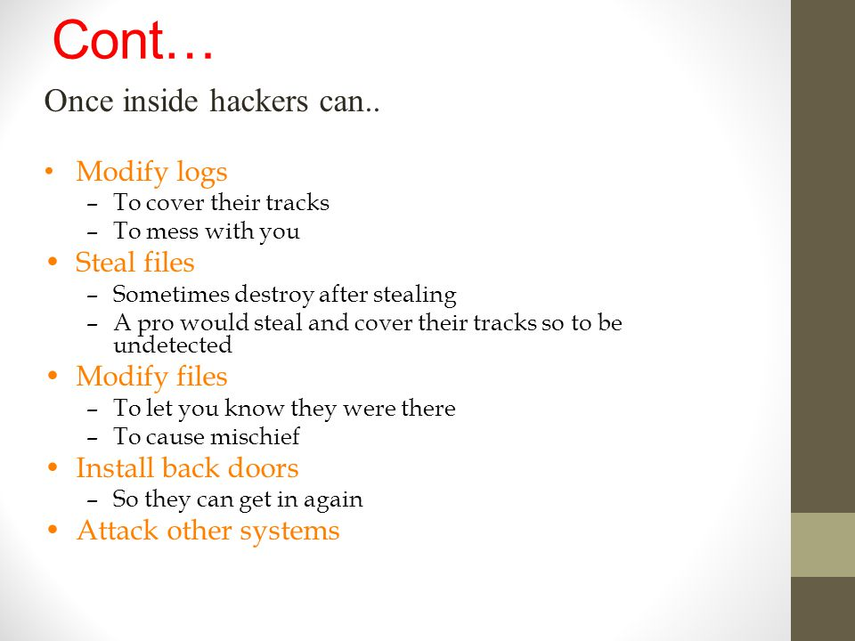 Cont… Once inside hackers can.. Modify logs Steal files Modify files