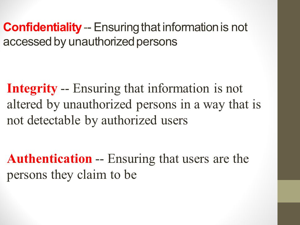 Confidentiality -- Ensuring that information is not accessed by unauthorized persons