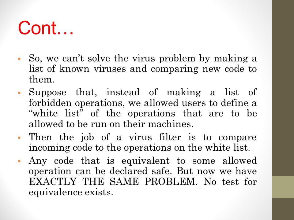 Cont… So, we can't solve the virus problem by making a list of known viruses and comparing new code to them.