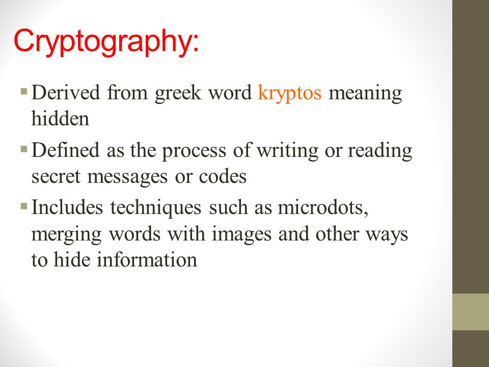 Cryptography: Derived from greek word kryptos meaning hidden