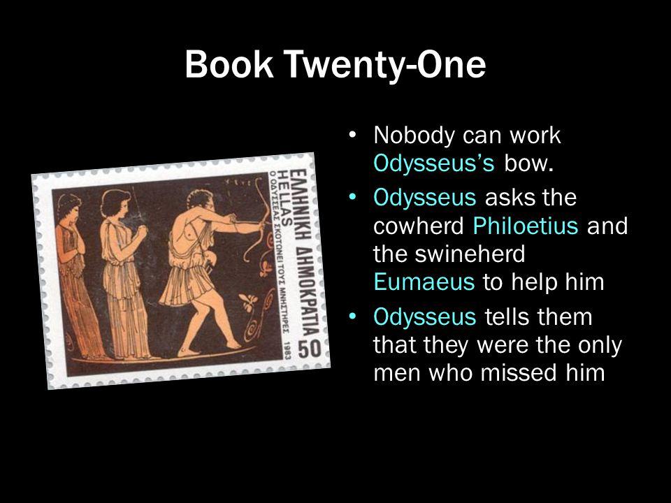 Book Twenty-One Nobody can work Odysseus's bow.