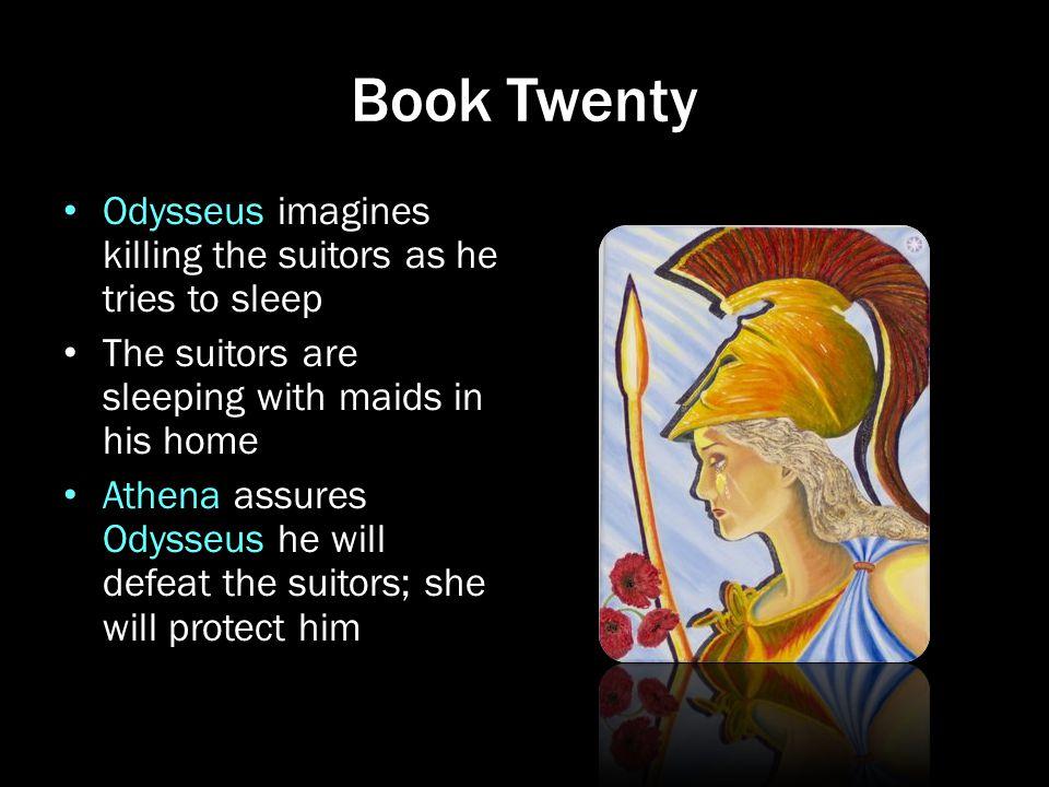 Book Twenty Odysseus imagines killing the suitors as he tries to sleep