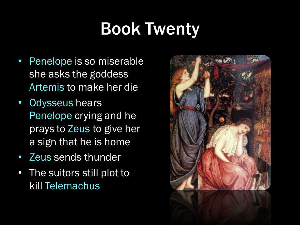Book Twenty Penelope is so miserable she asks the goddess Artemis to make her die.