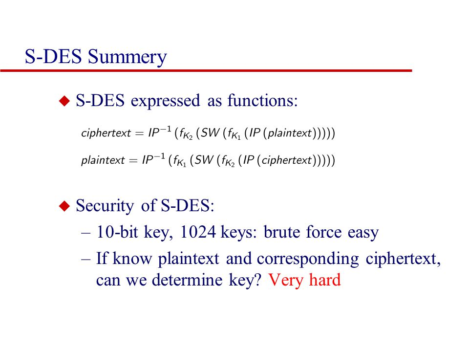 S-DES Summery S-DES expressed as functions: Security of S-DES: