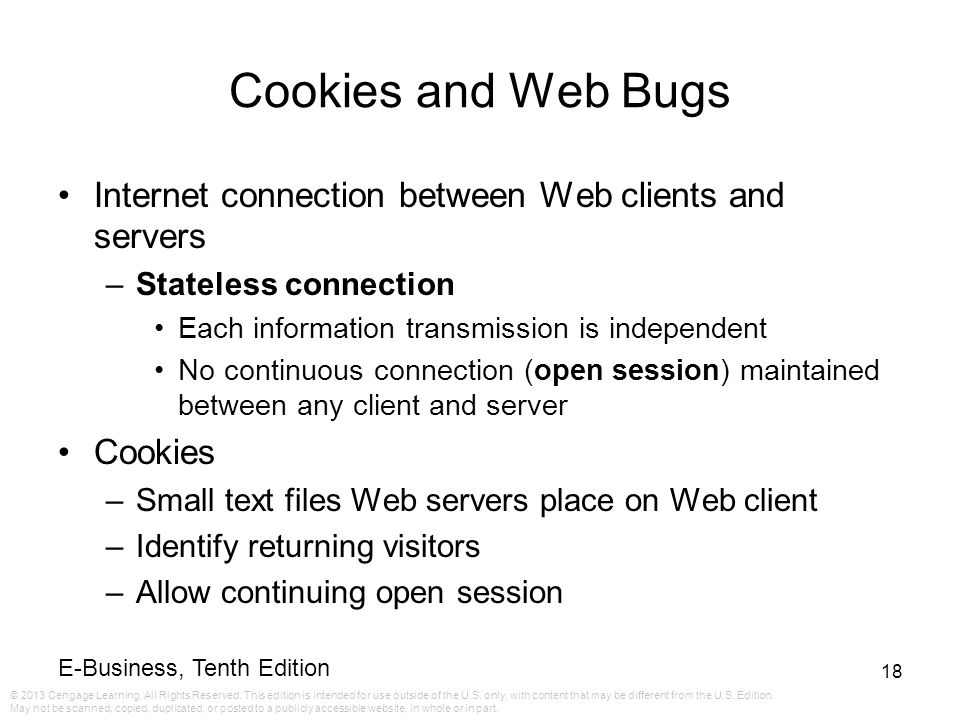 Cookies and Web Bugs Internet connection between Web clients and servers. Stateless connection. Each information transmission is independent.