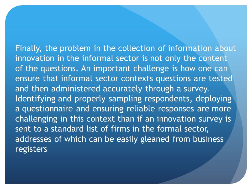 Finally, the problem in the collection of information about innovation in the informal sector is not only the content of the questions.