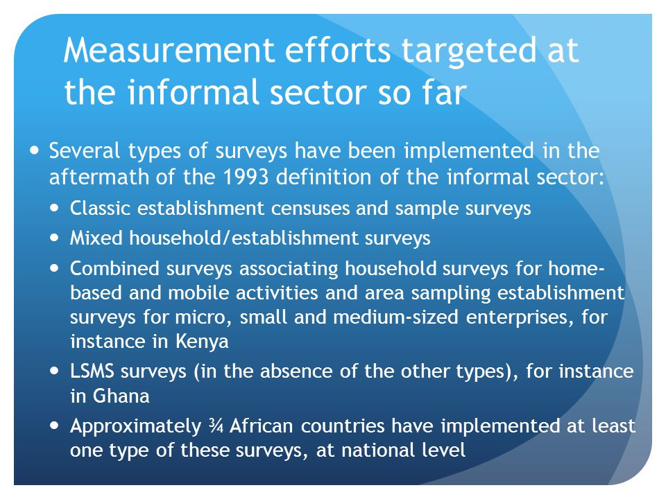 Measurement efforts targeted at the informal sector so far